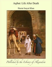 Aqibat: Life After Death ebook by Hazrat Murshid Inayat Khan