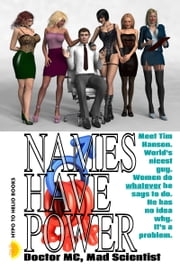 Names Have Power - Tim's Magic Voice Makes A Harem ebook by Doctor MC, Mad Scientist