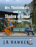 Mrs. Thistlethwaite and a Shadow of Doubt - Tillamook Tillie, #3 ebook by J.B. Hawker