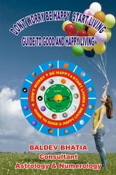 Don't Worry Be Happy Start Living - Guide to Good and Happy Living ebook by Baldev Bhatia