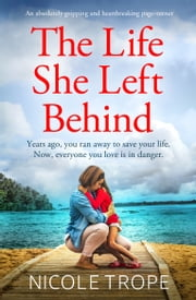 The Life She Left Behind - An absolutely gripping and heartbreaking page turner ebook by Nicole Trope