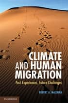 Climate and Human Migration - Past Experiences, Future Challenges ebook by Professor Robert A. McLeman