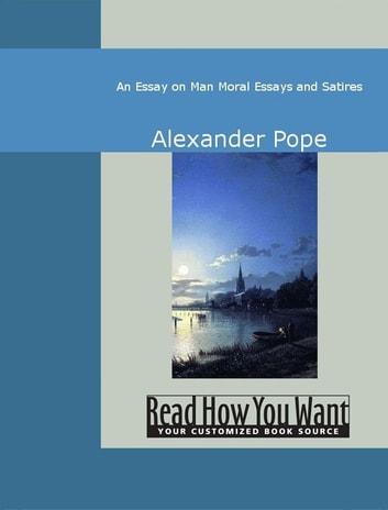An Essay On Man: Moral Essays And Satires ebook by Alexander Pope
