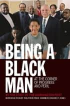 Being a Black Man ebook by Kevin Merida