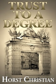 Trust To A Degree ebook by Horst Christian