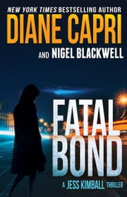 Fatal Bond: A Jess Kimball Thriller ebook by Diane Capri, Nigel Blackwell