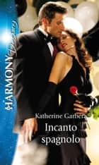 Incanto spagnolo - Harmony Destiny eBook by Katherine Garbera