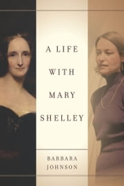 A Life with Mary Shelley ebook by Barbara Johnson,Judith Butler,Shoshana Felman