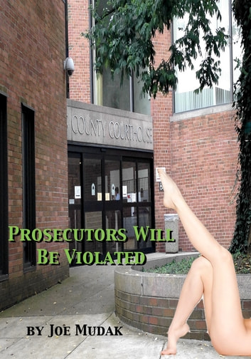 Prosecutors Will Be Violated ebook by Joe Mudak