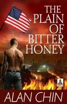 The Plain of Bitter Honey ebook by Alan Chin