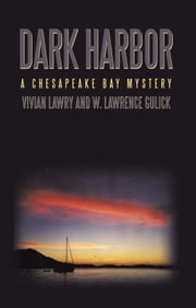Dark Harbor - A Chesapeake Bay Mystery ebook by Vivian Lawry and W. Lawrence Gulick