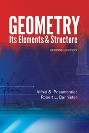 Geometry, Its Elements and Structure - Second Edition ebook by Alfred S. Posamentier,Robert L. Bannister