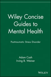Wiley Concise Guides to Mental Health - Posttraumatic Stress Disorder ebook by Adam Cash,Irving B. Weiner