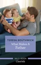 What Makes a Father ebook by Teresa Southwick