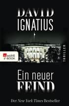 Ein neuer Feind ebook by David Ignatius, Tanja Handels