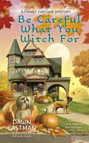 Be Careful What You Witch For ebook by Dawn Eastman