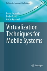 Virtualization Techniques for Mobile Systems ebook by David Jaramillo,Borko Furht,Ankur Agarwal