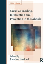 Crisis Counseling, Intervention and Prevention in the Schools ebook by Jonathan Sandoval