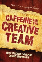 Caffeine for the Creative Team - 200 Exercises to Inspire Group Innovation ebook by Stefan Murnaw, Wendy Lee Oldfield