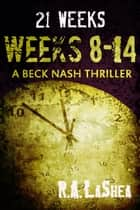 21 Weeks: Weeks 8-14 ebook by R.A. LaShea