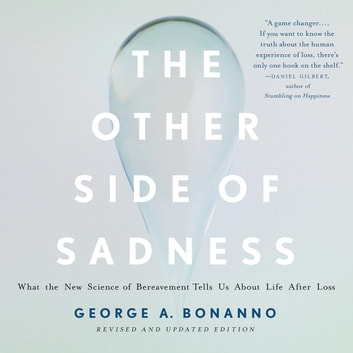 The Other Side of Sadness - What the New Science of Bereavement Tells Us About Life After Loss audiobook by George A. Bonanno