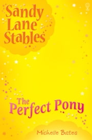 The Perfect Pony: Sandy Lane Stables (Book 8) ebook by Michelle Bates