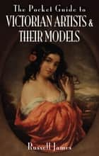The Pocket Guide to Victorian Artists and Their Models ebook by Russell James