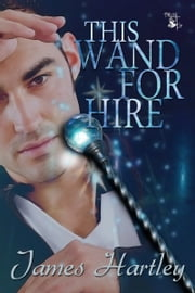 This Wand for Hire ebook by James Hartley