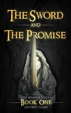 The Sword and the Promise (The Reaper's Seed: Book 1) ebook by Jaffrey Clark