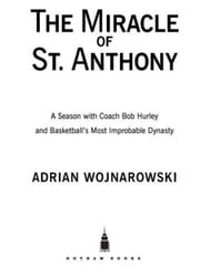 The Miracle of St. Anthony - A Season with Coach Bob Hurley and Basketball's Most Improbable Dynasty ebook by Adrian Wojnarowski