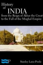 History of India, From the Reign of Akbar the Great to the Fall of the Moghul Empire ekitaplar by Stanley Lane-Poole