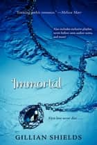 Immortal ebook by Gillian Shields