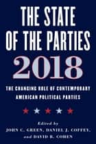 The State of the Parties 2018 - The Changing Role of Contemporary American Political Parties ebook by John C. Green, Daniel J. Coffey, David B. Cohen