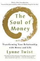 The Soul of Money: Transforming Your Relationship with Money and Life ebook by Lynne Twist, Jack Canfield
