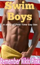 Swim Boys A Story of First Time Gay Sex ebook by Remember Nikki Pink