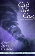 Call Me Cass ebook by Kelly Stone Gamble