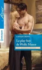 Le play-boy de Wolfe Manor ebook by Caitlin Crews