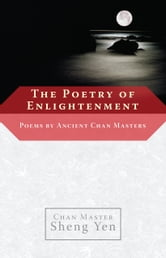 The Poetry of Enlightenment - Poems by Ancient Chan Masters ebook by Chan Master Sheng Yen