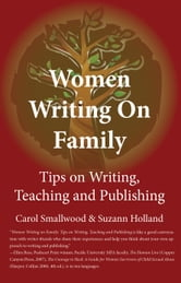 Women Writing on Family: Tips on Writing, Teaching and Publishing ebook by Carol Smallwood & Suzann Holland
