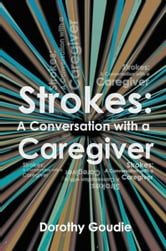 Strokes: A Conversation with a Caregiver ebook by Dorothy Goudie