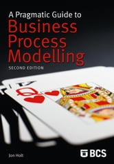 A Pragmatic Guide to Business Process Modelling ebook by Jon Holt