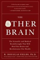 The Other Brain ebook by R. Douglas Fields, Ph.D.