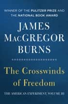 The Crosswinds of Freedom ebook by James MacGregor Burns