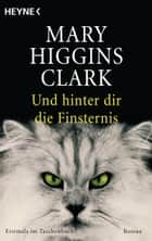 Und hinter dir die Finsternis - Roman ebook by Mary Higgins Clark, Andreas Gressmann