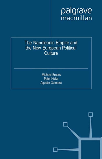 The Napoleonic Empire and the New European Political Culture ebook by