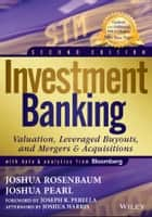 Investment Banking - Valuation, Leveraged Buyouts, and Mergers and Acquisitions ebooks by Joshua Rosenbaum, Joshua Pearl, Joseph R. Perella,...