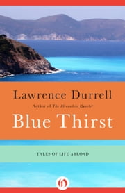 Blue Thirst - Tales of Life Abroad ebook by Lawrence Durrell