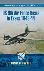 US 9th Air Force Bases In Essex 1943-44 ebook by Martin Bowman