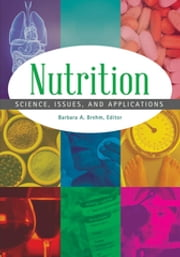 Nutrition: Science, Issues, and Applications [2 volumes] - Science, Issues, and Applications ebook by Barbara A. Brehm