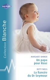 Un papa pour Rose - La fiancée du Dr Seymour (Harlequin Blanche) ebook by Margaret Barker,Betty Neels